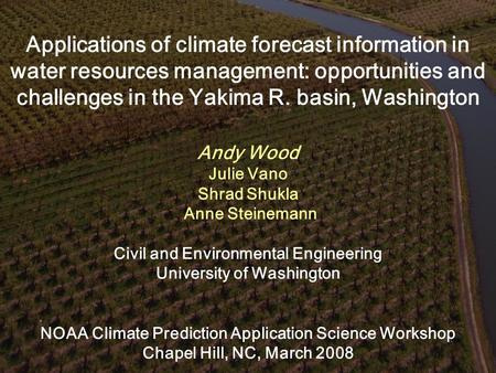 Applications of climate forecast information in water resources management: opportunities and challenges in the Yakima R. basin, Washington Andy Wood Julie.