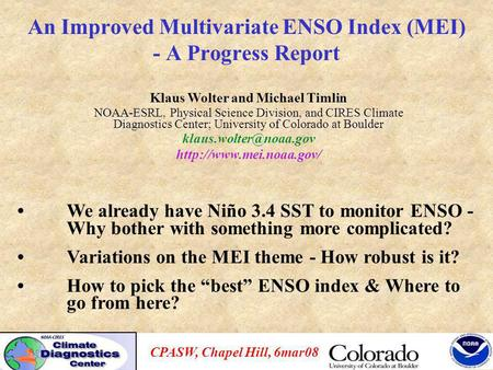 An Improved Multivariate ENSO Index (MEI) - A Progress Report Klaus Wolter and Michael Timlin NOAA-ESRL, Physical Science Division, and CIRES Climate Diagnostics.