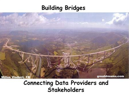 Connecting Data Providers and Stakeholders Building Bridges Millua Viaduct, FR greatdreams.com.