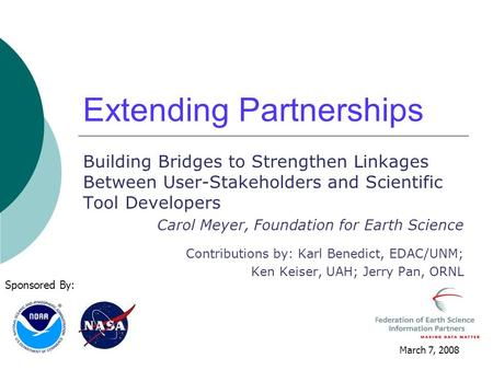 Extending Partnerships Building Bridges to Strengthen Linkages Between User-Stakeholders and Scientific Tool Developers Carol Meyer, Foundation for Earth.