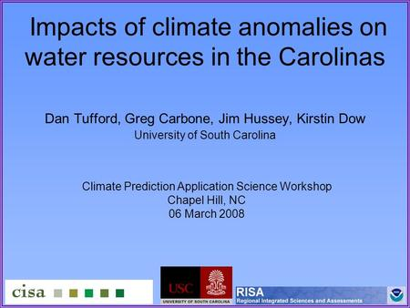 Impacts of climate anomalies on water resources in the Carolinas Dan Tufford, Greg Carbone, Jim Hussey, Kirstin Dow University of South Carolina Climate.