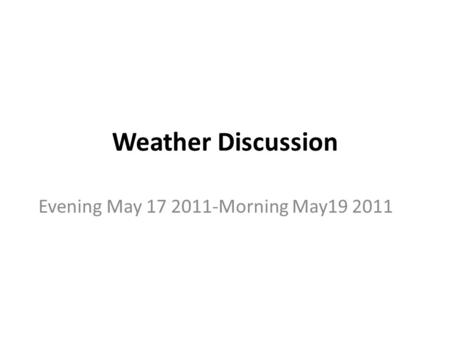 Weather Discussion Evening May 17 2011-Morning May19 2011.
