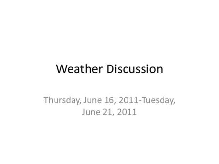 Weather Discussion Thursday, June 16, 2011-Tuesday, June 21, 2011.