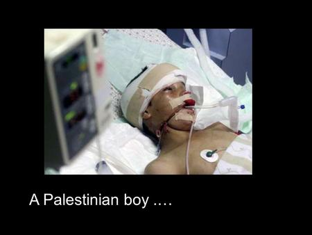 A Palestinian boy.… was shot in the head. Earlier in school ….