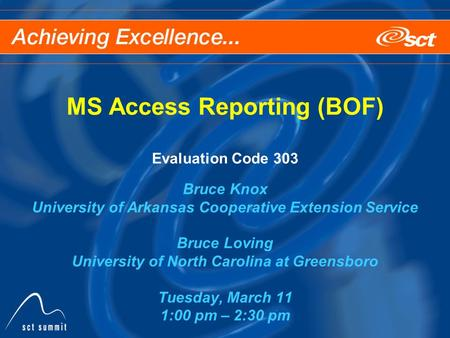 MS Access Reporting (BOF) Evaluation Code 303 Bruce Knox University of Arkansas Cooperative Extension Service Bruce Loving University of North Carolina.