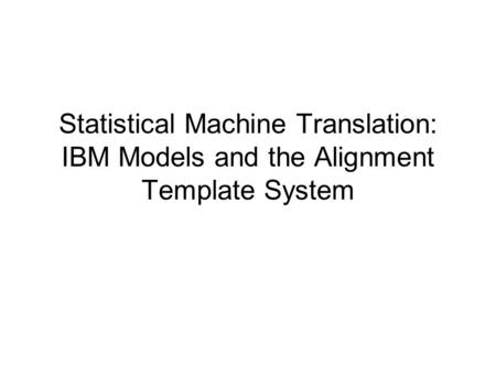 Statistical <strong>Machine</strong> <strong>Translation</strong>