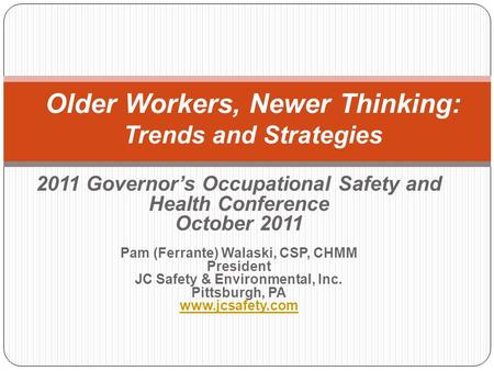 2011 Governors Occupational Safety and Health Conference October 2011 Pam (Ferrante) Walaski, CSP, CHMM President JC Safety & Environmental, Inc. Pittsburgh,