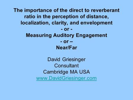 The importance of the direct to reverberant ratio in the perception of distance, localization, clarity, and envelopment - or - Measuring Auditory Engagement.