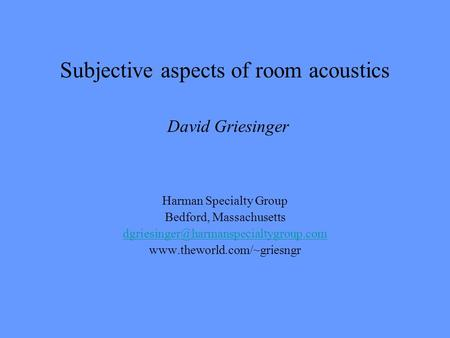 Subjective aspects of room acoustics David Griesinger Harman Specialty Group Bedford, Massachusetts