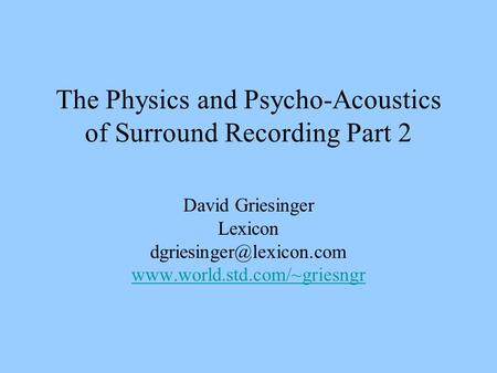 The Physics and Psycho-Acoustics of Surround Recording Part 2 David Griesinger Lexicon