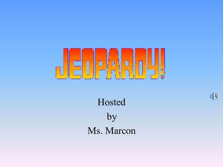 Hosted by Ms. Marcon 100 200 400 300 400 Part 1Part 2Part 3Part 4 300 200 400 200 100 500 100.