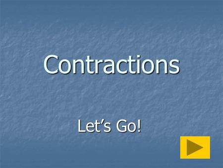 Contractions Lets Go! I am Im Iam well Next One.