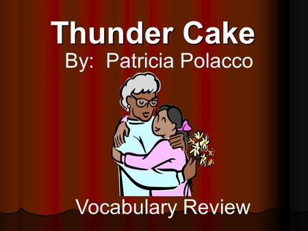 Thunder Cake By: Patricia Polacco Vocabulary Review.