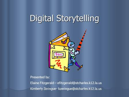 Digital Storytelling Presented by: Elaine Fitzgerald – Kimberly Zeringue-