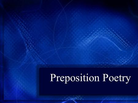 Preposition Poetry. Prepositions about above across after against along around as at before behind below beneath beside between beyond by down during.