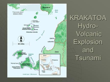 KRAKATOA Hydro- Volcanic Explosion and Tsunami. Krakatoa Krakatoa exploded August 27, 1883 obliterated 5 square miles leaving a crater 3.5 miles across.
