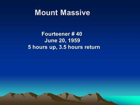 Mount Massive Fourteener # 40 June 20, 1959 5 hours up, 3.5 hours return.
