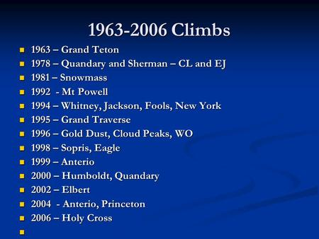 1963-2006 Climbs 1963 – Grand Teton 1963 – Grand Teton 1978 – Quandary and Sherman – CL and EJ 1978 – Quandary and Sherman – CL and EJ 1981 – Snowmass.