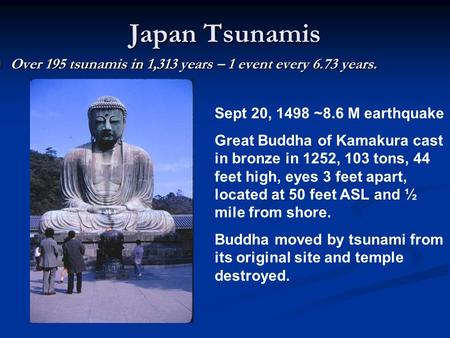 Japan Tsunamis Over 195 tsunamis in 1,313 years – 1 event every 6.73 years. Over 195 tsunamis in 1,313 years – 1 event every 6.73 years. Sept 20, 1498.