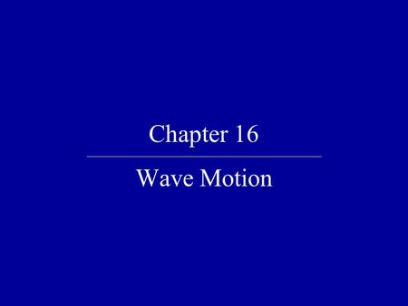 Chapter 16 Wave Motion. Quick Quiz 16.1 In a long line of people waiting to buy tickets, the first person leaves and a pulse of motion occurs as people.