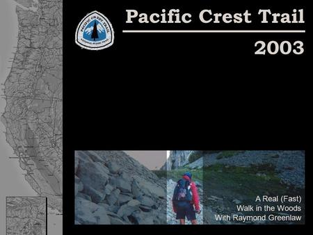 A Real (Fast) Walk in the Woods With Raymond Greenlaw Pacific Crest Trail 2003.