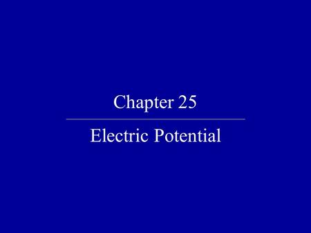 Chapter 25 Electric Potential. Quick Quiz 25.1 In the figure below, two points A and B are located within a region in which there is an electric field.