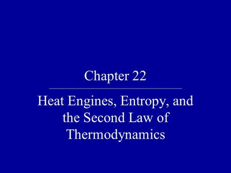 Chapter 22 Heat Engines, Entropy, and the Second Law of Thermodynamics.