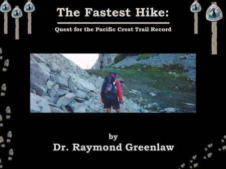 The Fastest Hike: Quest for the Pacific Crest Trail Record by Dr. Raymond Greenlaw.
