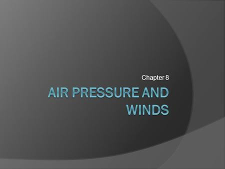 Chapter 8 Air pressure and winds.