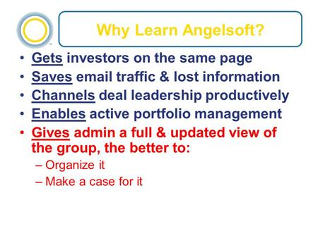 Why Learn Angelsoft? Gets investors on the same page Saves email traffic & lost information Channels deal leadership productively Enables active portfolio.