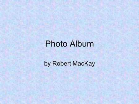 Photo Album by Robert MacKay.