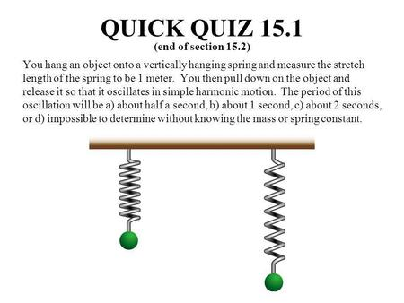 QUICK QUIZ 15.1 (end of section 15.2)