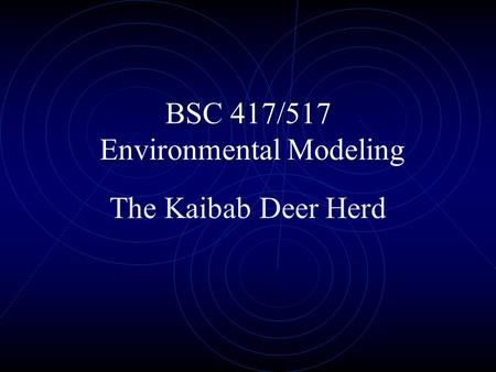 BSC 417/517 Environmental Modeling The Kaibab Deer Herd.
