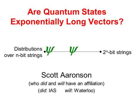 Are Quantum States Exponentially Long Vectors? Scott Aaronson (who did and will have an affiliation) (did: IASwill: Waterloo) Distributions over n-bit.