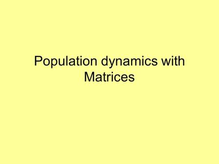 Population dynamics with Matrices. A is the population projection matrix.