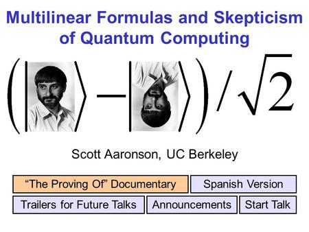 Multilinear Formulas and Skepticism of Quantum Computing Scott Aaronson, UC Berkeley Trailers for Future Talks The Proving Of DocumentarySpanish Version.