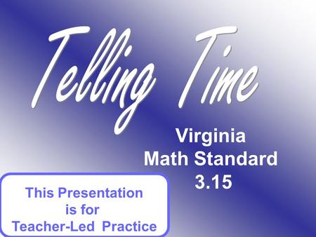 Virginia Math Standard 3.15 This Presentation is for Teacher-Led Practice.