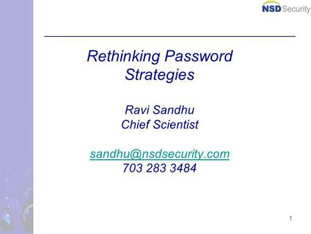 1 Rethinking Password Strategies Ravi Sandhu Chief Scientist 703 283 3484