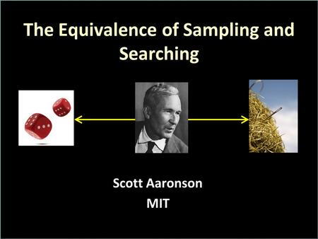 The Equivalence of Sampling and Searching Scott Aaronson MIT.