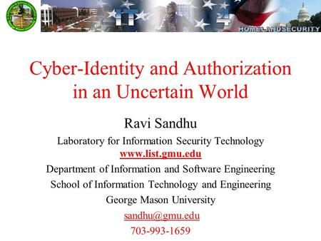Cyber-Identity and Authorization in an Uncertain World Ravi Sandhu Laboratory for Information Security Technology www.list.gmu.edu Department of Information.