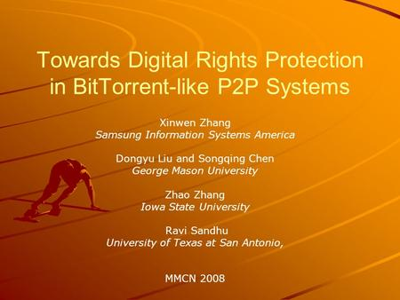 Towards Digital Rights Protection in BitTorrent-like P2P Systems Xinwen Zhang Samsung Information Systems America Dongyu Liu and Songqing Chen George Mason.