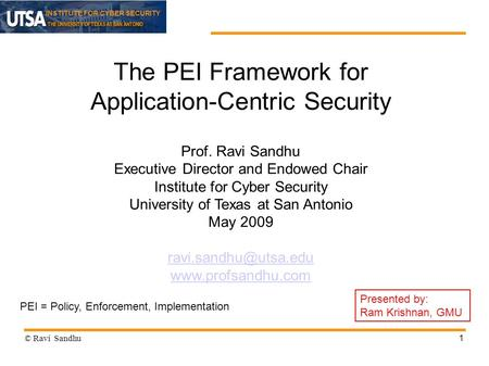 INSTITUTE FOR CYBER SECURITY 1 The PEI Framework for Application-Centric Security Prof. Ravi Sandhu Executive Director and Endowed Chair Institute for.