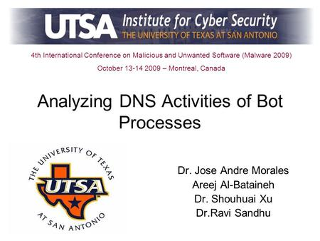 Analyzing DNS Activities of Bot Processes Dr. Jose Andre Morales Areej Al-Bataineh Dr. Shouhuai Xu Dr.Ravi Sandhu 4th International Conference on Malicious.