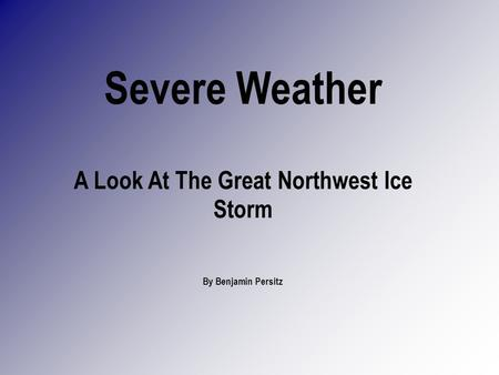 Severe Weather A Look At The Great Northwest Ice Storm By Benjamin Persitz.