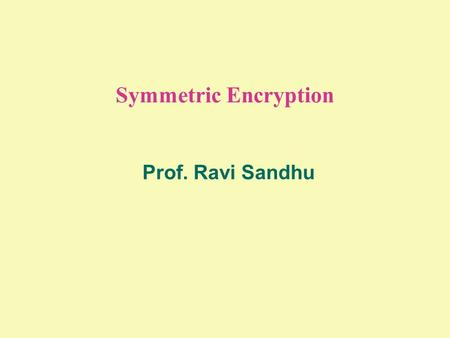 Symmetric Encryption Prof. Ravi Sandhu. 2 © Ravi Sandhu SECRET KEY CRYPTOSYSTEM Encryption Algorithm E Decryption Algorithm D Plain- text Plain- text.