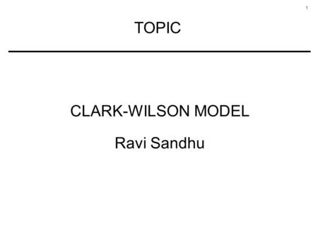 TOPIC CLARK-WILSON MODEL Ravi Sandhu.