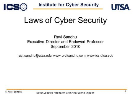 1 Laws of Cyber Security Ravi Sandhu Executive Director and Endowed Professor September 2010