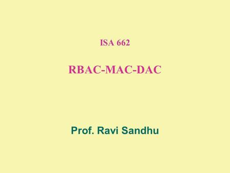 ISA 662 RBAC-MAC-DAC Prof. Ravi Sandhu. 2 © Ravi Sandhu RBAC96 ROLES USER-ROLE ASSIGNMENT PERMISSIONS-ROLE ASSIGNMENT USERSPERMISSIONS... SESSIONS ROLE.