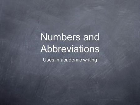 Numbers and Abbreviations Uses in academic writing.