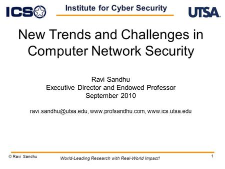 1 New Trends and Challenges in Computer Network Security Ravi Sandhu Executive Director and Endowed Professor September 2010